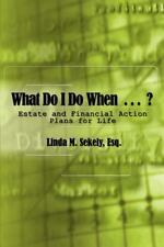 What Do I Do When? : Estate and Financial Action Plans for Life by Linda M....