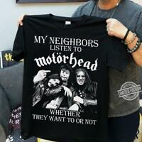 My Neighbors Listen to Motorhead Whether They Want to or Not Shirt