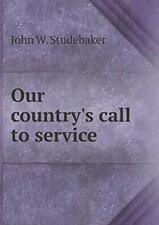 Our country's call to service, Studebaker, W. 9785518837317 Free Shipping,,