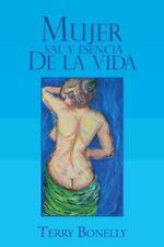Mujer Sal y Esencia de la Vida by Terry Bonelly (2013, Paperback)
