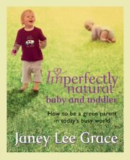 Imperfectly Natural Baby and Toddler: How to be a green parent in today's busy,
