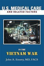 U. S. Medical Care and Related Factors in the Vietnam War by Emery (2014,...