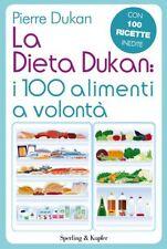 La dieta Dukan: i 100 alimenti a volontà. Con 100 ricette inedite