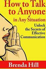 How to Talk to Anyone in Any Situation : Unlock the Secrets of Effective...