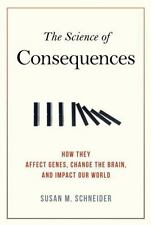 The Science of Consequences: How They Affect Genes, Change the Brain, and Impac