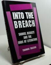 Into the Breach - Samuel Beckett and the Ends of Literature by Thomas Trezise