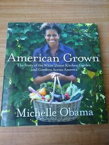 TRUE 1ST EDITION Michelle Obama American Grown Story White House Kitchen Garden