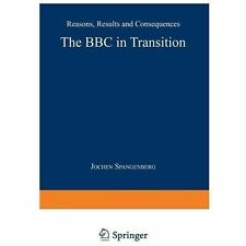The BBC in Transition : Reasons, Results and Consequences by Jochen...
