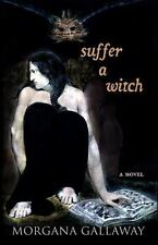 Suffer a Witch by Morgana Gallaway (2011, Paperback)