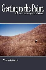 Getting to the Point.: In a dozen pairs of shoes, Stark, Brian, 1425929389, Book