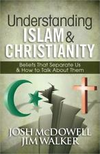 Understanding Islam and Christianity: Beliefs That Separate Us and How to Talk A