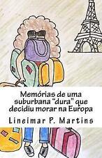 Memórias de Uma Suburbana Dura Que Decidiu Morar Na Europa by Lineimar...