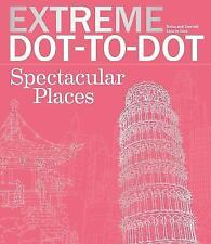 Extreme Dot-to-Dot Spectacular Places: Relax and Unwind, One Splash of Color at