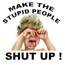 Make The Stupid People Shut Up, Hard Hat Stickers, Construction Stickers S-96