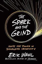 The Spark and the Grind : Ignite the Power of Disciplined Creativity by Erik...