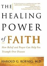The Healing Power of Faith: How Belief and Prayer Can Help You Triumph Over Dise