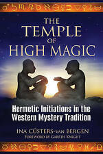 The Temple of High Magic: Hermetic Initiations in the Western Mystery...