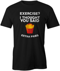 Exercise I Thought You Said Extra Fries Funny Quote Food Fashion T-Shirt Top Tee