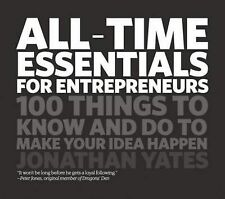 All Time Essentials for Entrepreneurs: 100 Things to Know and Do to Make Your Id