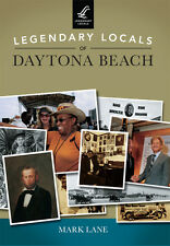 Legendary Locals of Daytona Beach [Legendary Locals] [FL] [Legendary Locals]