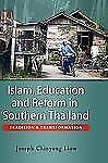 Islam, Education and Reform in Southern Thailand: Tradition and Transformatio...