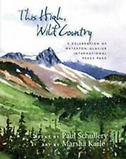 This Wild, High Country: A Celebration of Waterton-Glacier International...