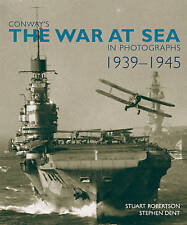 Conway's the War at Sea in Photographs: 1939-1945 by Stephen Dent, Stuart Robert