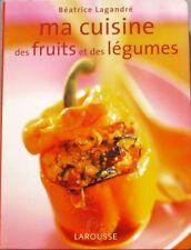 Ma Cuisine des Fruits et des Légumes - Béatrice Lagandré - 32 menus - 2005 -
