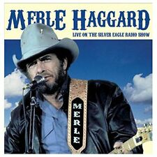 Merle Haggard - Live On The Silver Eagle Radio Show [CD]