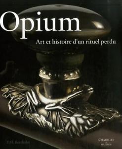 BEAU LIVRE - OPIUM, ART ET HISTOIRE D'UN RITUEL PERDU / BERTHOLET, NEUF