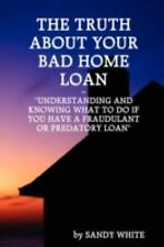 The Truth about Your Bad Home Loan by Sandy White (2008, Paperback)