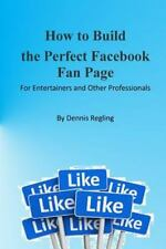 How to Build the Perfect Facebook Fan Page : For Entertainers and Other...