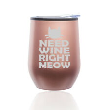 Stemless Wine Tumbler Coffee Travel Mug Glass Cup Cat Funny Need Wine Right Meow