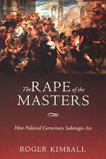 NEW The Rape of the Masters: How Political Correctness Sabotages Art