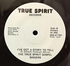 """True Spirit Gospel Singers - I've Got A Story To Tell 7"""" VG+ Chicago Soul 45"""