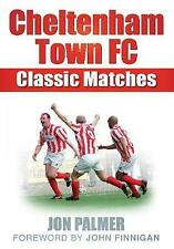 Cheltenham Town FC: Classic Matches by Jon Palmer (Paperback, 2008)new