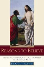 Reasons to Believe: How to Understand, Explain, and Defend the Catholic Faith, H