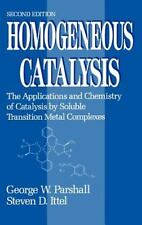 Homogeneous Catalysis: The Applications and Chemistry of Catalysis by Soluble T