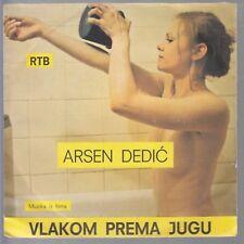 "ARSEN DEDIC-VLAKOM PREMA JUGU-ORIGINAL YUGOSLAV 7"" 45rpm 1981-OST-CHEESECAKE"
