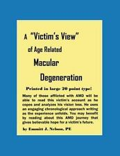 A Victim's View of Age Related Macular Degeneration by Emmitt J. Nelson...