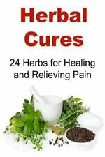 Herbal Cures: 24 Herbs for Healing and Relieving Pain : Herbal Cures, Herbal...