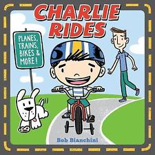 Charlie Rides : Planes, Trains, Bikes, and More! by Bob Bianchini (2017,...