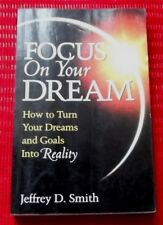 FOCUS ON YOUR DREAM~Jeffrey Smith~HOW TO TURN YOUR DREAMS AND GOALS INTO REALITY
