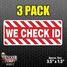 3 Pack We Check Id Sticker Decal Window Business Sign Vinyl #Fe506