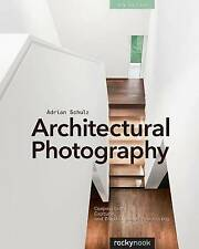 Architectural Photography, 3rd Edition: Composition, Capture, and Digital Image