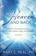 To Heaven and Back: A Doctor's Extraordinary Account of Her Death, Heaven,