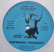 "RAYMOND FROGGATT - Don't Let Me Cry Again - Ex Con 7"" Single Ratpack RPC 004"