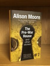 The Pre-War House & Other Stories - Alison Moore *Signed Uk 1st/1st* 2013