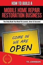How to Build a Mobile Home Repair/Restoration Business (Special Edition) :...