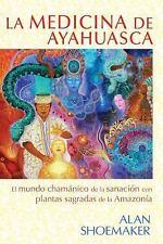 La Medicina de Ayahuasca : El Mundo Chamánico de la Sanación con Plantas...
